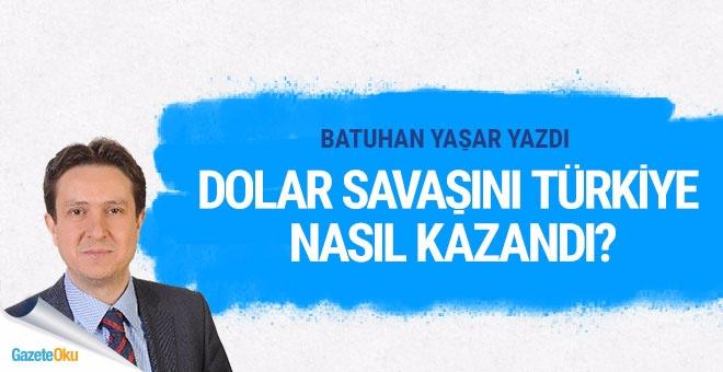 Dolar savaşını Türkiye nasıl kazandı?