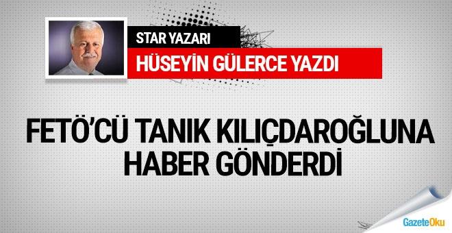FETÖ'cü tanık, Kılıçdaroğlu'na haber gönderdi