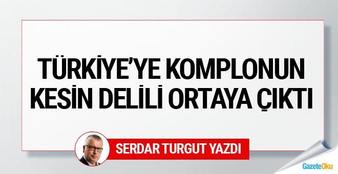 Türkiye'ye komplonun kesin delili ortaya çıktı