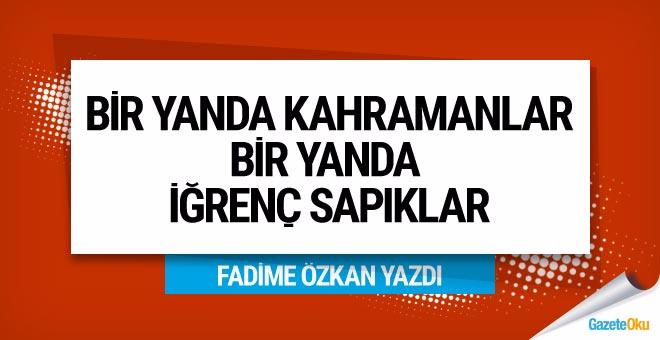 Fadime Özkan: Bir yanda kahraman şehitler, bir yanda iğrenç sapıklar