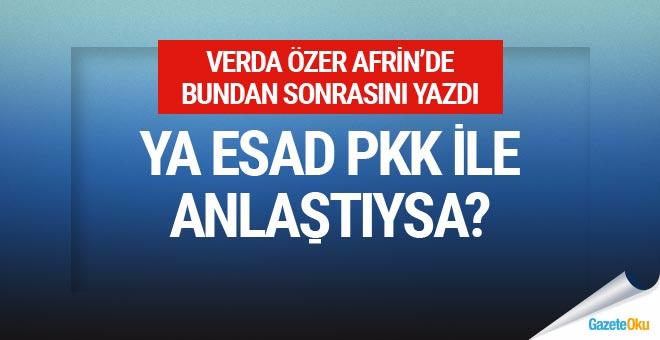 Verda Özer yazdı: Ya Esad PKK ile anlaştıysa?