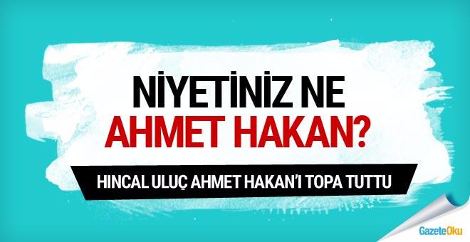 Hıncal Uluç Ahmet Hakan'a çattı: Niyetiniz ne Ahmet Hakan?