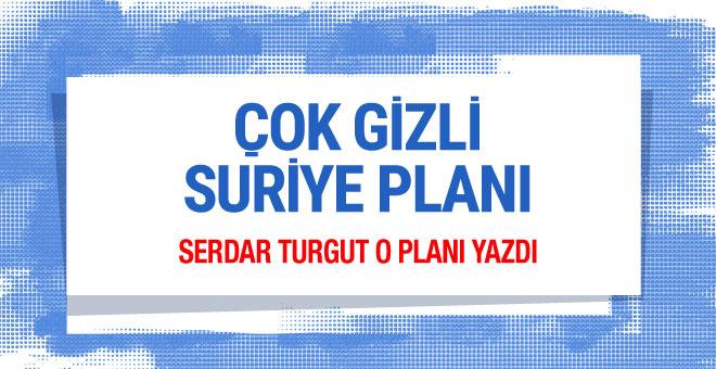 Serdar Turgut: Gizli Suriye planı üzerinde çalışılıyor