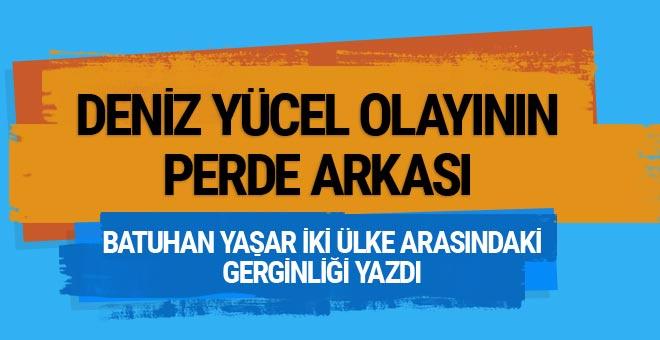 Batuhan Yaşar yazdı: Deniz Yücel olayının perde arkası...