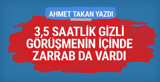 Ahmet Takan: 3,5 saatin içinde Zarrab da vardı!..