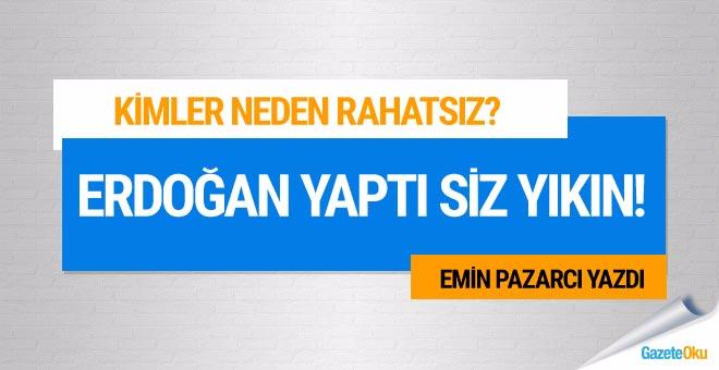 Emin Pazarcı yazdı: Erdoğan yaptı, siz yıkın!