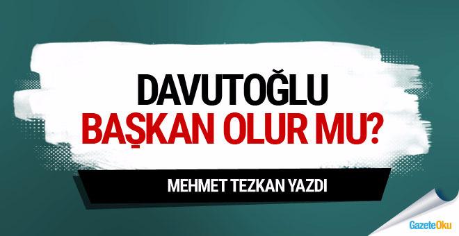 Ahmet Davutoğlu Başkan olur mu?