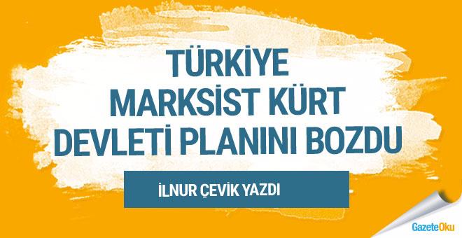 Türkiye Marksist Kürt devleti planını bozdu