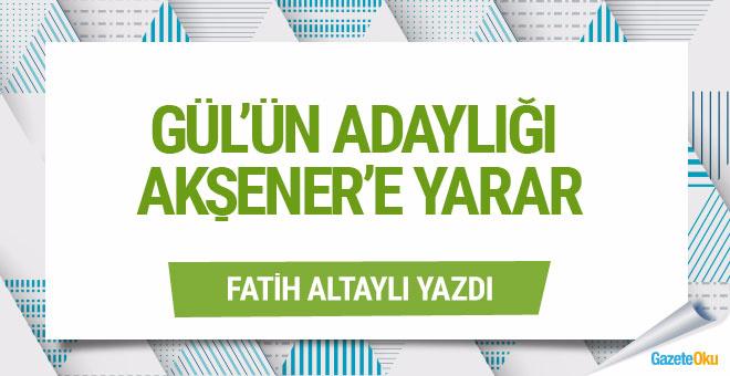 Abdullah Gül'ün adaylığı Akşener'e yarar