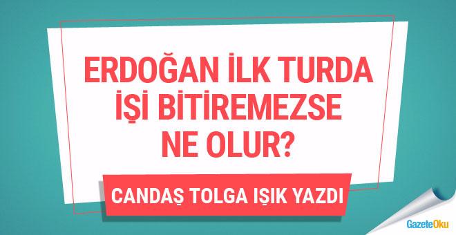 Erdoğan ilk turda işi bitiremezse ne olur?