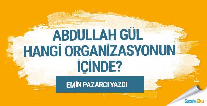 Abdullah Gül hangi organizasyonun içinde?