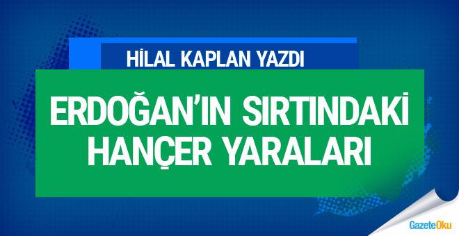 Erdoğan'ın sırtındaki hançer yaraları