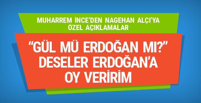 Muharrem İnce: Gül mü, Erdoğan mı deseler Erdoğan'a oy veririm