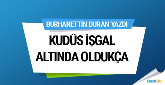 Burhanettin Duran: Kudüs, işgal altında oldukça...