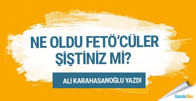 Ali Karahasanoğlu: Ne oldu FETÖ'cüler, şiştiniz mi?