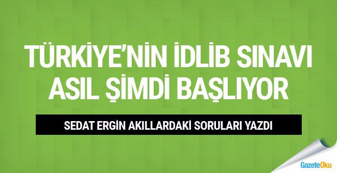 Sedat Ergin: Türkiye'nin İdlib sınavı asıl şimdi başlıyor
