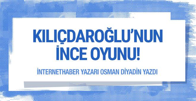 Kemal Kılıçdaroğlu'nun İnce oyunu!