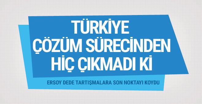 Ersoy Dede: Türkiye çözüm sürecinden hiç çıkmadı ki
