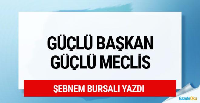 Şebnem Bursalı: Güçlü başkan güçlü Meclis