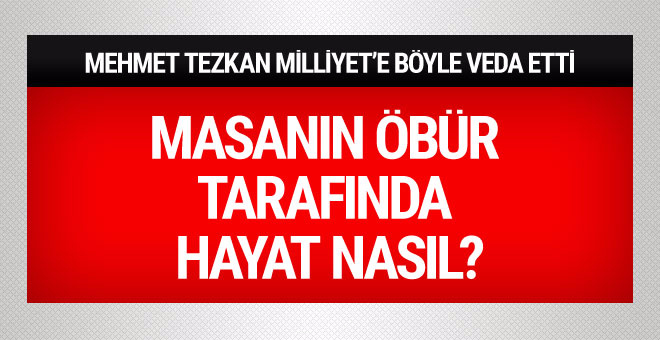 Mehmet Tezkan Milliyet'e böyle veda etti