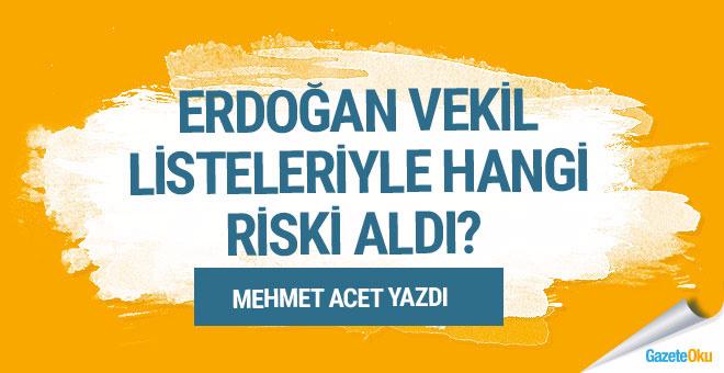 Mehmet Acet: Erdoğan vekil listeleriyle hangi riski aldı?
