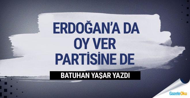 Batuhan Yaşar: Erdoğan'a da oy ver partisine de...