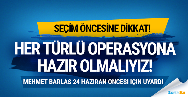 Mehmet Barlas 24 Haziran öncesi uyardı! Dikkatli olmalıyız!