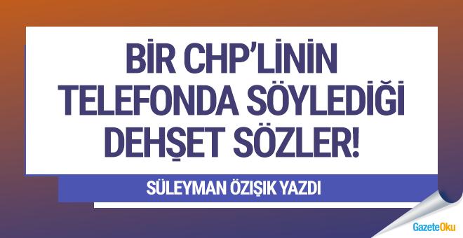 Bir CHP'linin telefonda söylediği dehşet sözler!
