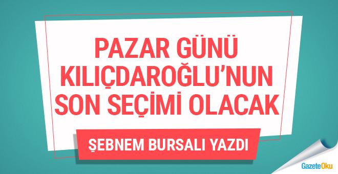 Kılıçdaroğlu'nun son seçimi