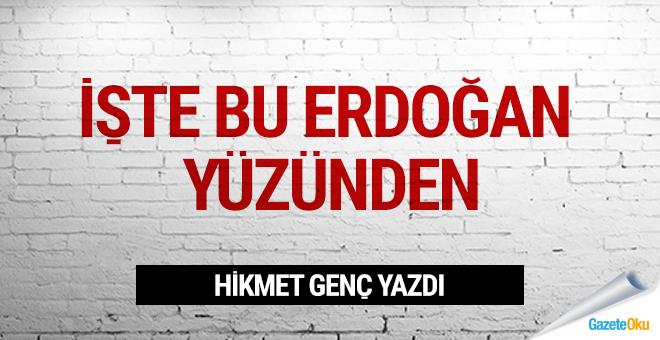 İşte bu, Erdoğan yüzünden!..
