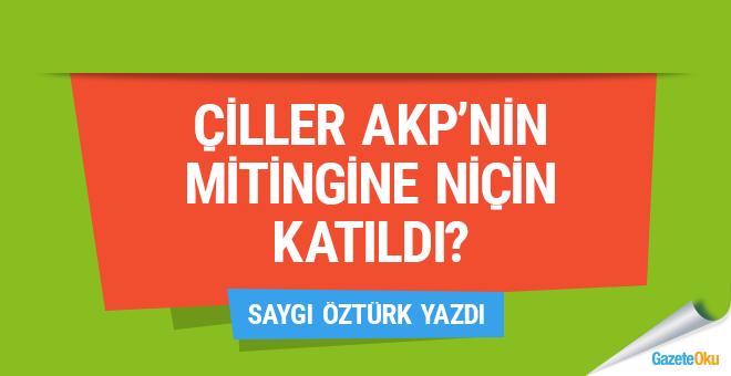 Çiller, AKP mitingine bunun için mi katıldı?