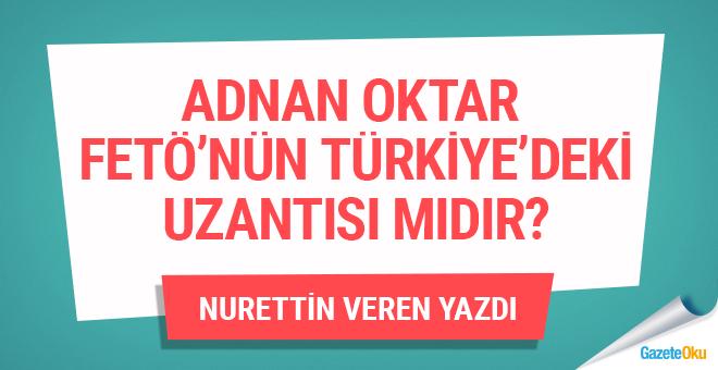 Adnan Oktar, FETÖ'nün Türkiye'deki uzantısı mıdır!