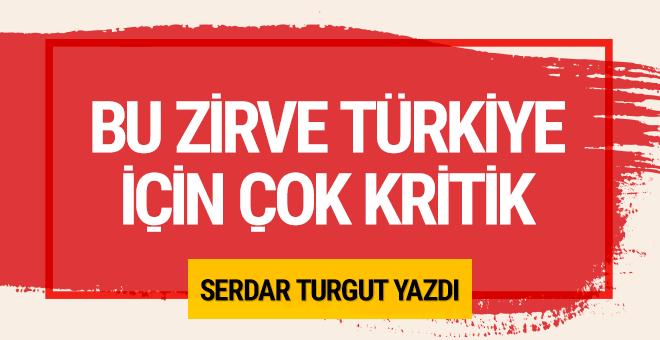 Bu zirve Türkiye için çok kritik
