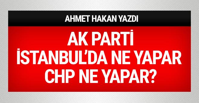 AK Parti İstanbul'da ne yapar CHP ne yapar?