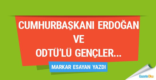 Cumhurbaşkanı Erdoğan ve ODTÜ'lü gençler…