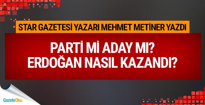 Parti mi aday mı? Erdoğan nasıl kazandı?