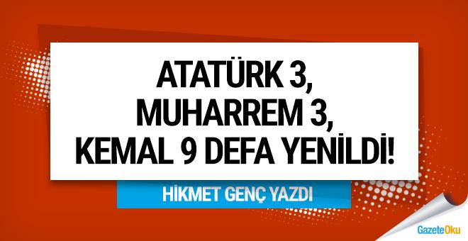 Atatürk 3, Muharrem 3, Kemal 9 defa yenildi!..
