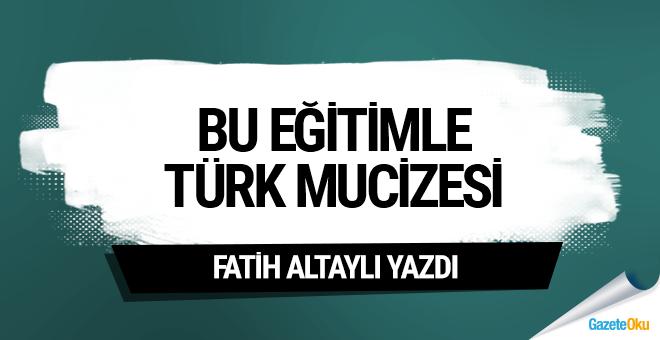 Bu eğitimle Türk mucizesi