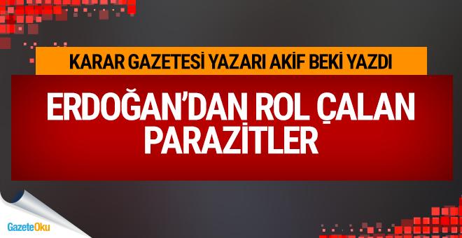 Erdoğan'dan rol çalan parazitler
